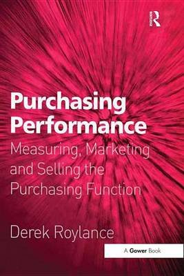 Purchasing Performance - Measuring, Marketing and Selling the Purchasing Function (Electronic book text): Derek Roylance