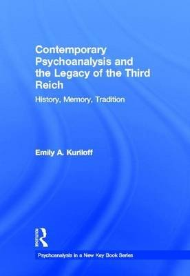 Contemporary Psychoanalysis and the Legacy of the Third Reich: History, Memory, Tradition (Electronic book text): Emily A....
