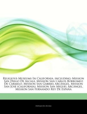 Articles on Religious Museums in California, Including - Mission San Diego de Alcala, Mission San Carlos Borromeo de Carmelo,...