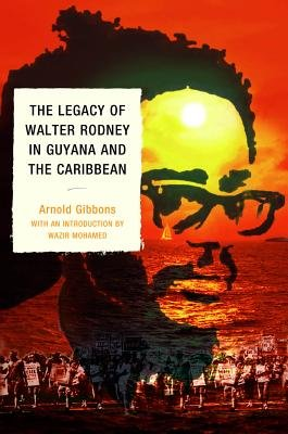 The Legacy of Walter Rodney in Guyana and the Caribbean (Electronic book text): Arnold Gibbons