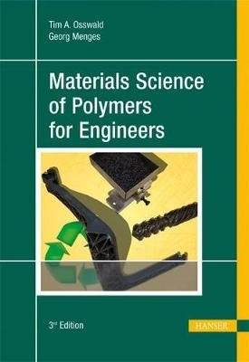 Materials Science of Polymers for Engineers (Hardcover, 3rd Revised edition): Tim A Osswald, G. Menges