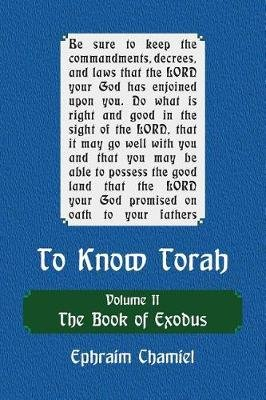 To Know Torah - The Book of Exodus - To Understand the Weekly Parasha Modern Reading in the Peshat of the Torah and Its Ideas...