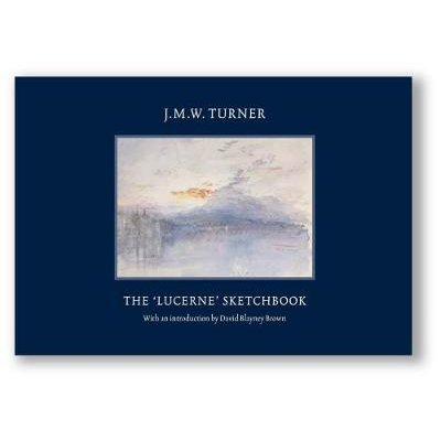 JMW Turner: The Lucerne Sketchbook (Hardcover): David Blayney Brown