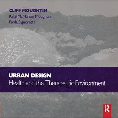 Urban Design: Health and the Therapeutic Environment (Paperback): J.C. Moughtin, Paola Signoretta, Kate Mcmahon- Moughtin