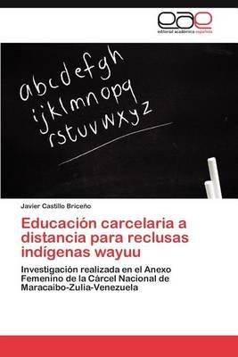 Educacion Carcelaria a Distancia Para Reclusas Indigenas Wayuu (Spanish, Paperback): Javier Castillo Brice O.