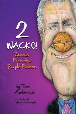 2 Wacko! Echoes from the Purple Palace (Paperback): Tom Ambrose