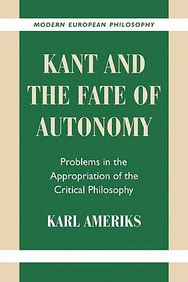 Kant and the Fate of Autonomy - Problems in the Appropriation of the Critical Philosophy (Paperback): Karl Ameriks