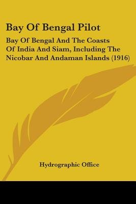 Bay of Bengal Pilot - Bay of Bengal and the Coasts of India and Siam, Including the Nicobar and Andaman Islands (1916)...