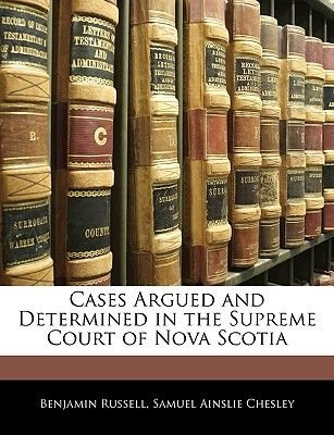 Cases Argued and Determined in the Supreme Court of Nova Scotia (Paperback): Benjamin Russell, Samuel Ainslie Chesley
