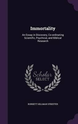 Immortality - An Essay in Discovery, Co-Ordinating Scientific, Psychical, and Biblical Research (Hardcover): Burnett Hillman...