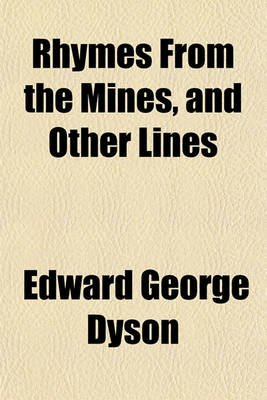 Rhymes from the Mines, and Other Lines (Paperback): Edward George Dyson