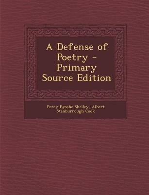 A Defense of Poetry - Primary Source Edition (Paperback): Percy Bysshe Shelley, Albert Stanburrough Cook
