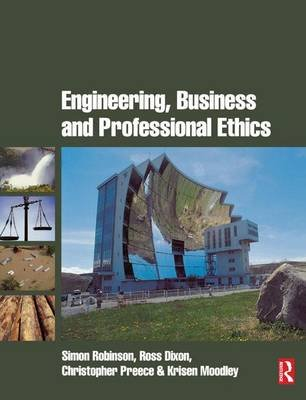 Engineering, Business & Professional Ethics (Hardcover): Simon Robinson, Ross Dixon, Christopher Preece, Kris Moodley