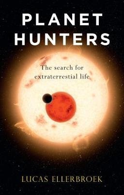 Planet Hunters - The Search for Extraterrestrial Life (Hardcover): Lucas Ellerbroek