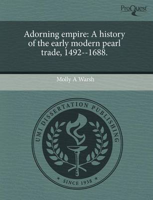 Adorning Empire: A History of the Early Modern Pearl Trade (Paperback): Molly A. Warsh