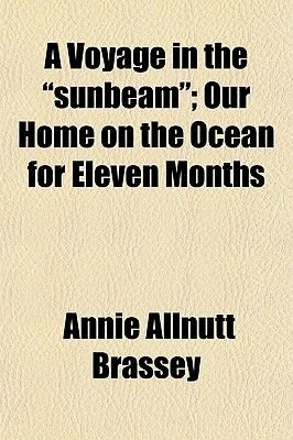 "A Voyage in the ""Sunbeam""; Our Home on the Ocean for Eleven Months (Paperback): Annie Allnutt Brassey"