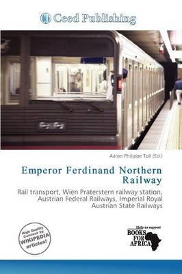 Emperor Ferdinand Northern Railway (Paperback): Aaron Philippe Toll