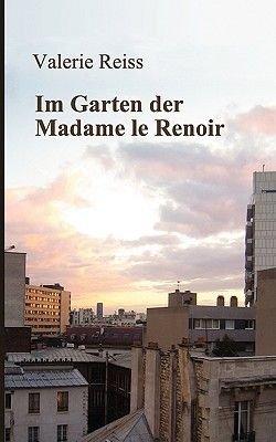 Im Garten Der Madame Le Renoir (German, Paperback): Valerie Reiss