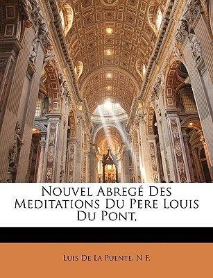 Nouvel Abrege Des Meditations Du Pere Louis Du Pont, (French, Paperback): Luis de la Puente, Nf