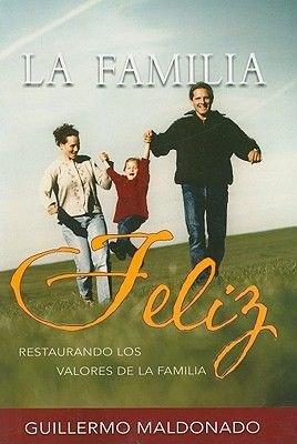 La Familia Feliz - Restaurando los Valores de la Familia (Spanish, Paperback): Guillermo Maldonado