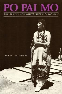 Po Pai Mo, the Search for White Buffalo Woman, Life Among the Native Americans (Paperback): Robert Boissiere