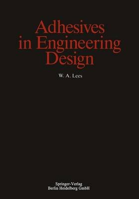 Adhesives in Engineering Design (Hardcover): W.A. Lees