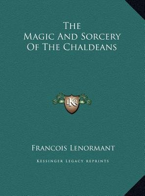 The Magic and Sorcery of the Chaldeans (Hardcover): Francois Lenormant