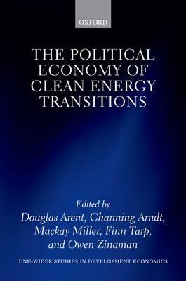 The Political Economy of Clean Energy Transitions (Hardcover): Douglas Arent, Channing Arndt