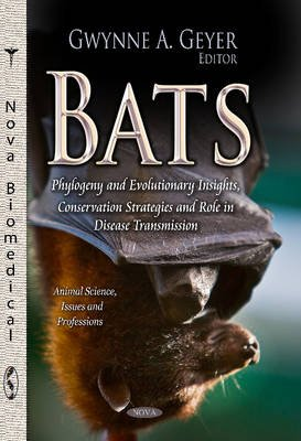 Bats - Phylogeny & Evolutionary Insights, Conservation Strategies & Role in Disease Transmission (Paperback): Gwynne A Geyer