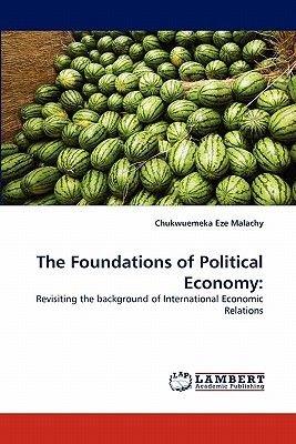 The Foundations of Political Economy (Paperback): Chukwuemeka Eze Malachy