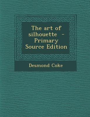 The Art of Silhouette (Paperback): Desmond Coke