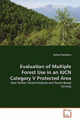 Evaluation of Multiple Forest Use in an Iucn Category V Protected Area (Paperback): Ivelina Frantsova