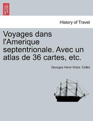 Voyages Dans L'Amerique Septentrionale. Avec Un Atlas de 36 Cartes, Etc. Tome Second (English, French, Paperback):...