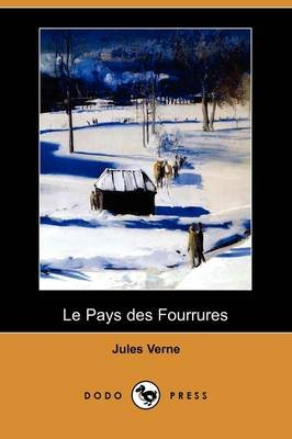 Le Pays Des Fourrures (Dodo Press) (English, French, Paperback): Jules Verne