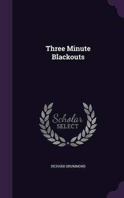 Three Minute Blackouts (Hardcover): Richard Drummond