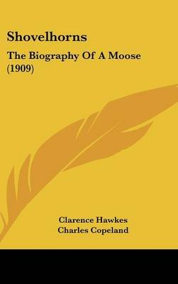 Shovelhorns - The Biography of a Moose (1909) (Hardcover): Clarence Hawkes