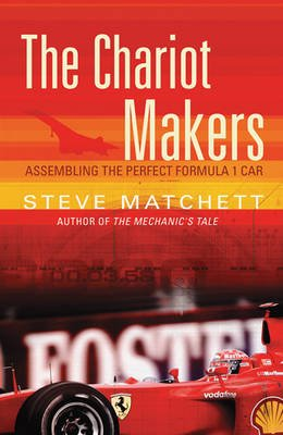 The Chariot Makers - Assembling the Perfect Formula 1 Car (Paperback, New ed): Steve Matchett