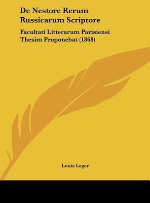 de Nestore Rerum Russicarum Scriptore - Facultati Litterarum Parisiensi Thesim Proponebat (1868) (English, Latin, Hardcover):...