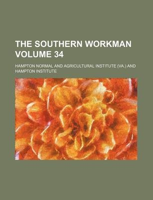The Southern Workman Volume 34 (Paperback): Hampton Normal and Institute