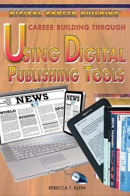 Career Building Through Using Digital Publishing Tools (Hardcover): Rebecca T. Klein