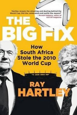 The Big Fix - How South Africa Stole The 2010 World Cup (Paperback): Ray Hartley