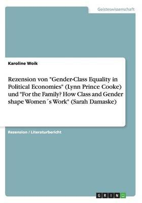 Rezension Von Gender-Class Equality in Political Economies (Lynn Prince Cooke) Und for the Family? How Class and Gender Shape...