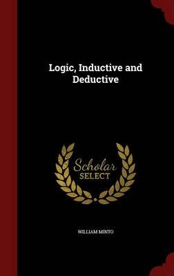 Logic, Inductive and Deductive (Hardcover): William Minto