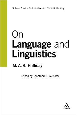 On Language and Linguistics (Paperback, New edition): M.A.K. Halliday, Jonathan Webster