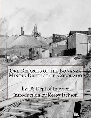 Ore Deposits of the Bonanza Mining District of Colorado (Paperback): U S Dept of Interior