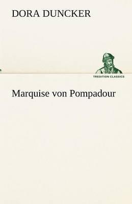 Marquise Von Pompadour (German, Paperback): Dora Duncker