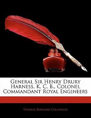 General Sir Henry Drury Harness, K. C. B., Colonel Commandant Royal Engineers (Paperback): Thomas Bernard Collinson