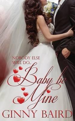 Baby, Be Mine (Paperback): Ginny Baird