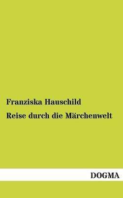 Reise Durch Die Marchenwelt (English, German, Paperback): Franziska Hauschild