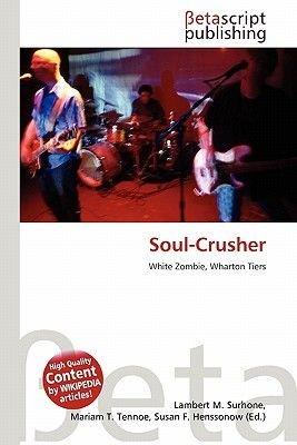 Soul-Crusher (Paperback): Lambert M. Surhone, Mariam T. Tennoe, Susan F. Henssonow